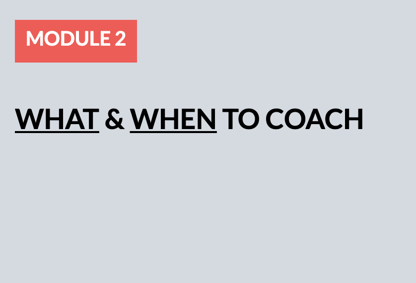 Module 2: What & When to Coach